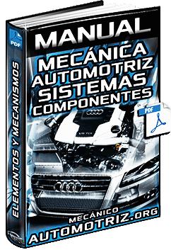 Manual: Mecánica Automotriz - Motores, Sistemas, Componentes y Mecanismos