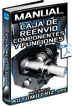 Manual de Caja de Reenvío – Desmontaje, Componentes, Armado y Montaje de Piezas